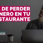Cómo dejar de perder dinero en la gestión de tu restaurante